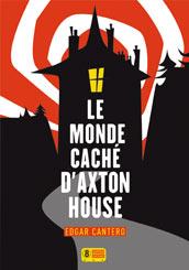 Le monde cache d'Axton House, edgar cantero