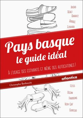 Le Pays basque le guide idéal, christophe berliocchi, atlantica, pays basque