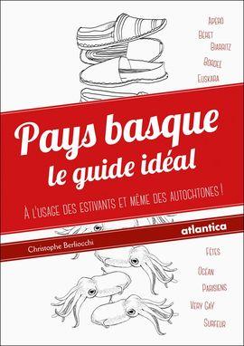 Le Pays basque, une passion, une identité…Le guide idéal !