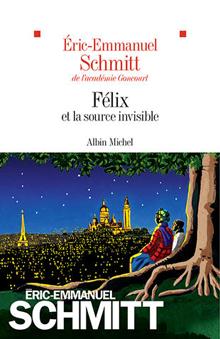 Félix et la source invisible, le nouveau Eric-Emmanuel Schmitt