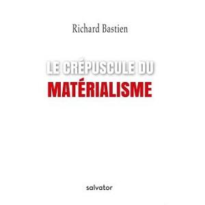 Le crépuscule du matérialisme, Richard Bastien, Salvatoir